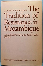 Cover of: The tradition of resistance in Mozambique | Allen F. Isaacman