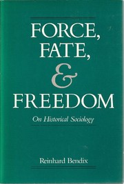 Cover of: Force, fate, and freedom | Reinhard Bendix