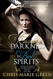 Cover of: Raising the Darkness/In Bad Spirits: A Dawn Madison Vampire Babylon Novella Two-Fer