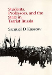 Cover of: Students, professors, and the state in Tsarist Russia | Samuel D. Kassow