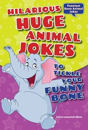 Cover of: Hilarious Huge Animal Jokes to Tickle Your Funny Bone (Funniest Bone Animal Jokes)