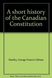 Cover of: A short history of the Canadian Constitution | George Francis Gillman Stanley