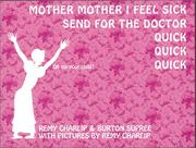 Cover of: Mother Mother I feel sick, send for the doctor, quick quick quick: a picture book and shadow play