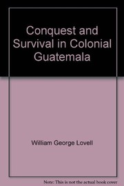 Cover of: Conquest and survival in colonial Guatemala