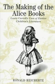 Cover of: The making of the Alice books | Ronald Reichertz