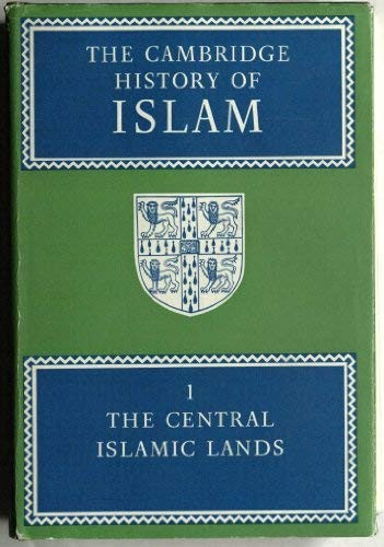 The Cambridge history of Islam by edited by P. M. Holt, Ann K. S. Lambton [and] Bernard Lewis.