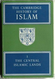 Cover of: The Cambridge history of Islam | edited by P. M. Holt, Ann K. S. Lambton [and] Bernard Lewis.