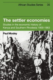 Cover of: The Settler Economies: Studies in the Economic History of Kenya and Southern Rhodesia 1900-1963 (African Studies)