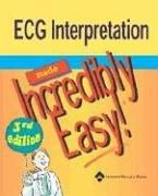 Cover of: ECG Interpretation Made Incredibly Easy!