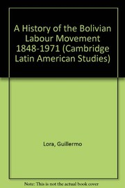 Cover of: A history of the Bolivian labour movement, 1848-1971