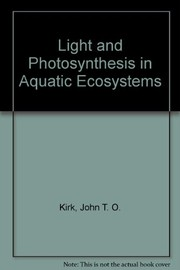 Cover of: Light and photosynthesis in aquatic ecosystems | John T. O. Kirk