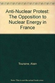 Cover of: Anti-nuclear protest: the opposition to nuclear energy in France