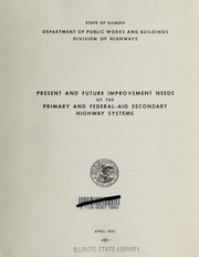 Cover of: Present and future improvement needs of the primary and Federal-aid secondary highway systems. | Illinois. Division of Highways.