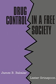 Cover of: Drug control in a free society | James B. Bakalar