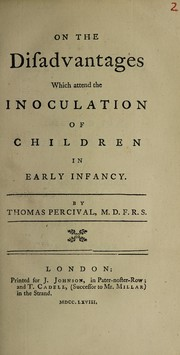 Cover of: On the disadvantages which attend the inoculation of children in early infancy | Thomas Percival