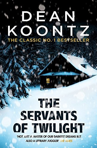 The Servants of Twilight: A dark and compulsive thriller by Dean Koontz (author)
