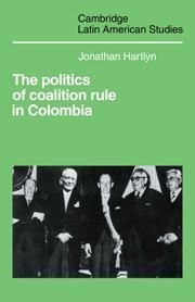 Cover of: The politics of coalition rule in Colombia