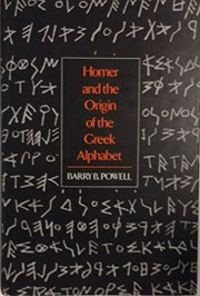 Cover of: Homer and the origin of the Greek alphabet | Barry B. Powell