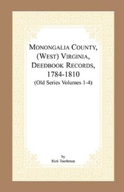 Cover of: Monongalia County (West) Virginia deedbook records, 1784-1810 (Old Series volumes 1-4) | Rick Toothman