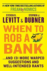 Cover of: When to Rob a Bank: ...And 131 More Warped Suggestions and Well-Intended Rants | Steven D. Levitt, Stephen J. Dubner