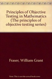 Cover of: The principles of objective testing in mathematics | W. G. Fraser