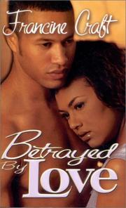 Cover of: Betrayed by love | Francine Craft
