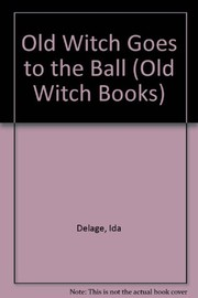 Cover of: The old witch goes to the ball | Ida DeLage