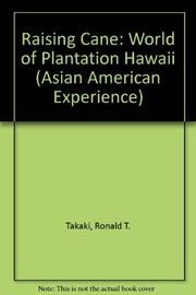 Cover of: Raising Cane: The World of Plantation Hawaii (Asian American Experience)