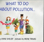 Cover of: What to do about pollution-- | Anne Shelby