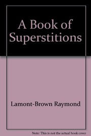 Cover of: A book of superstitions. | Raymond Lamont-Brown