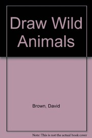 Cover of: Draw wild animals | David Brown