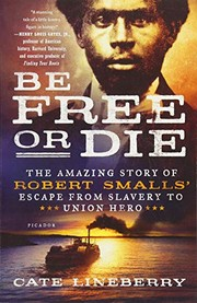 Cover of: Be Free or Die: The Amazing Story of Robert Smalls' Escape from Slavery to Union Hero