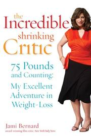 Cover of: The Incredible Shrinking Critic: 75 Pounds and Counting | Jami Bernard