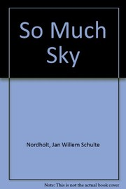 Cover of: So much sky | J. W. Schulte Nordholt