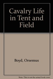 Cover of: Cavalry life in tent and field | Boyd, Orsemus Bronson Mrs.