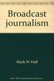 Cover of: Broadcast journalism | Mark W. Hall