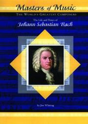 Cover of: The Life and Times of Johann Sebastian Bach (MusicMakers: World's Greatest Composers) (Masters of Music)