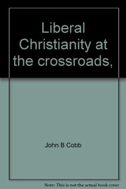 Cover of: Liberal Christianity at the crossroads | John B. Cobb