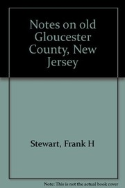 Cover of: Notes on old Gloucester County, New Jersey | Frank H. Stewart