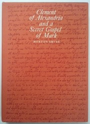 Cover of: Clement of Alexandria and a secret Gospel of Mark. | Morton Smith