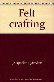 Cover of: Felt crafting. | Jacqueline Janvier