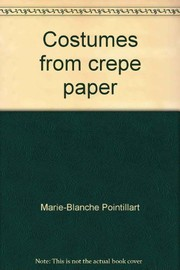 Cover of: Costumes from crepe paper | Marie-Blanche Pointillart