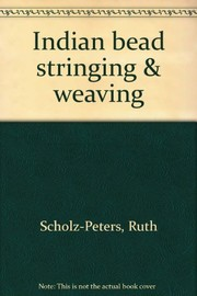 Cover of: Indian bead stringing & weaving | Ruth Scholz-Peters