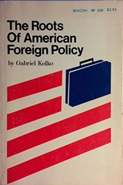 Cover of: The Roots of American Foreign Policy: An Analysis of Power and Purpose.