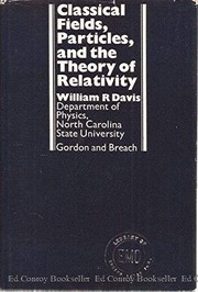 Cover of: Classical fields, particles, and the theory of relativity | William Robert Davis