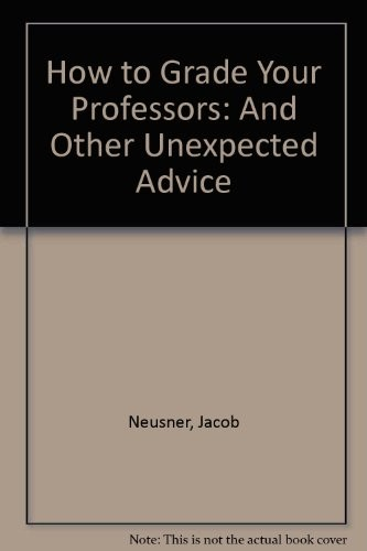 How to grade your professors, and other unexpected advice by Jacob Neusner