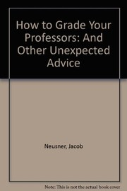 Cover of: How to grade your professors, and other unexpected advice | Jacob Neusner