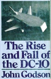 Cover of: The rise and fall of the DC-10 | John Godson