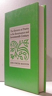 Cover of: The rhetoric of poetry in the Renaissance and seventeenth century