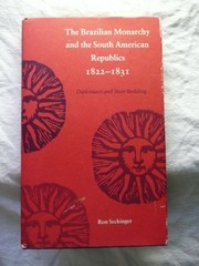 Cover of: The Brazilian monarchy and the South American republics, 1822-1831 | Ron Seckinger